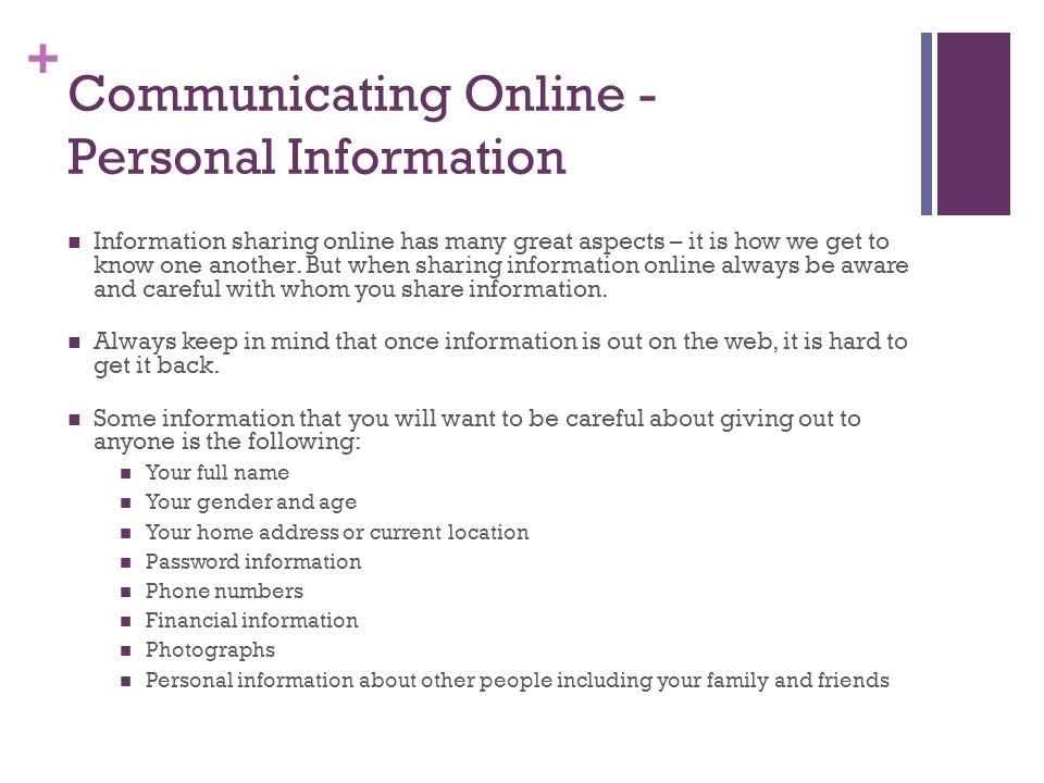+ Communicating Online - Personal Information Information sharing online has many great aspects – it is how we get to know one another.