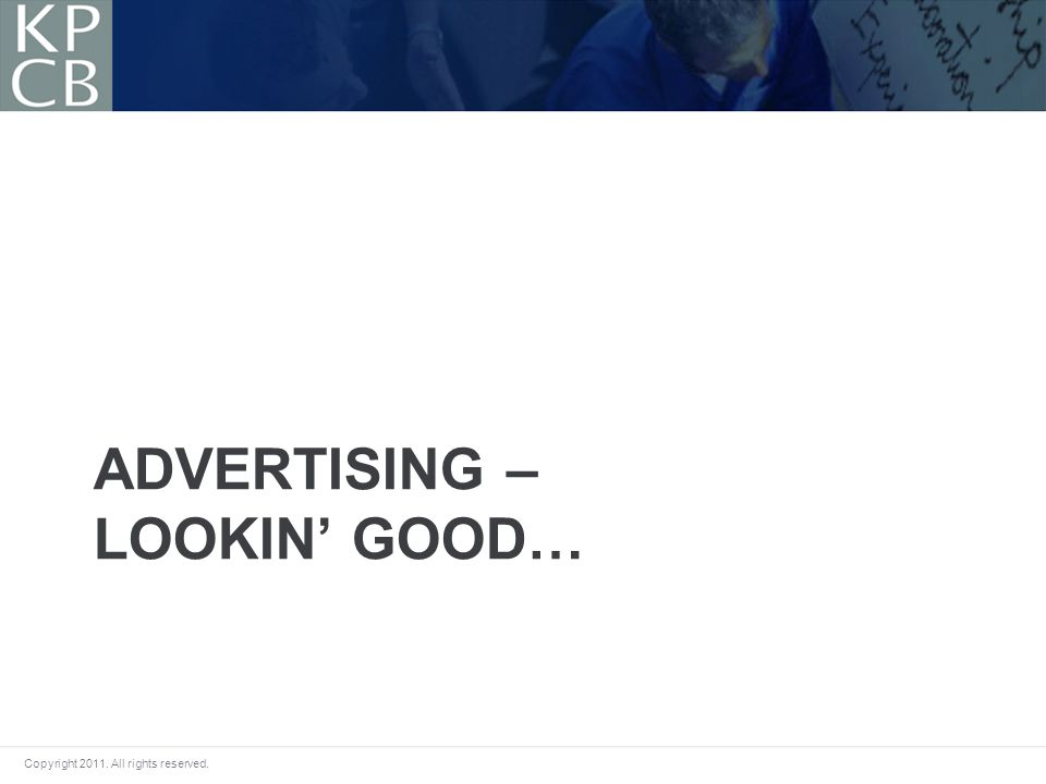 Copyright 2011. All rights reserved. ADVERTISING – LOOKIN GOOD…