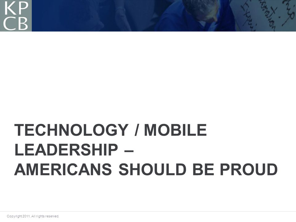 Copyright 2011. All rights reserved. TECHNOLOGY / MOBILE LEADERSHIP – AMERICANS SHOULD BE PROUD
