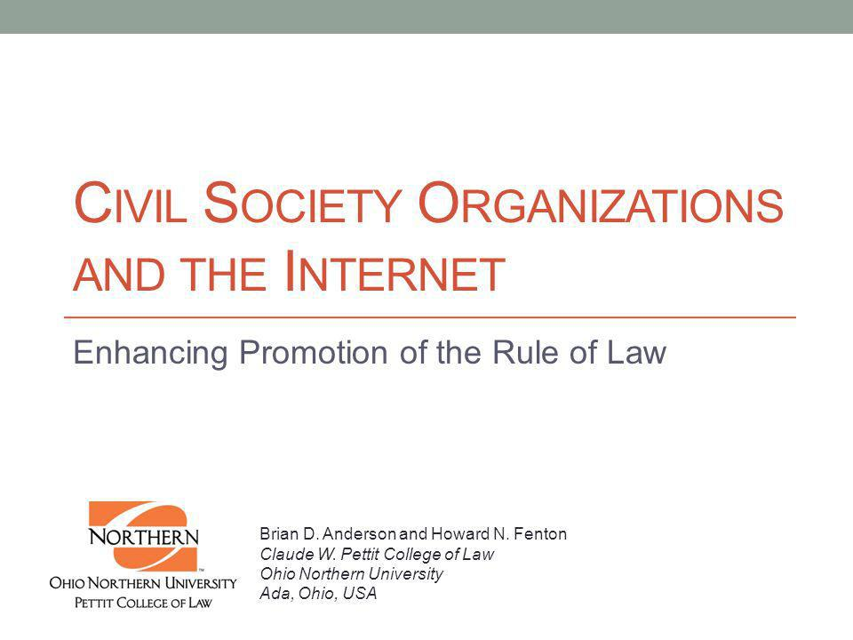 C IVIL S OCIETY O RGANIZATIONS AND THE I NTERNET Enhancing Promotion of the Rule of Law Brian D.