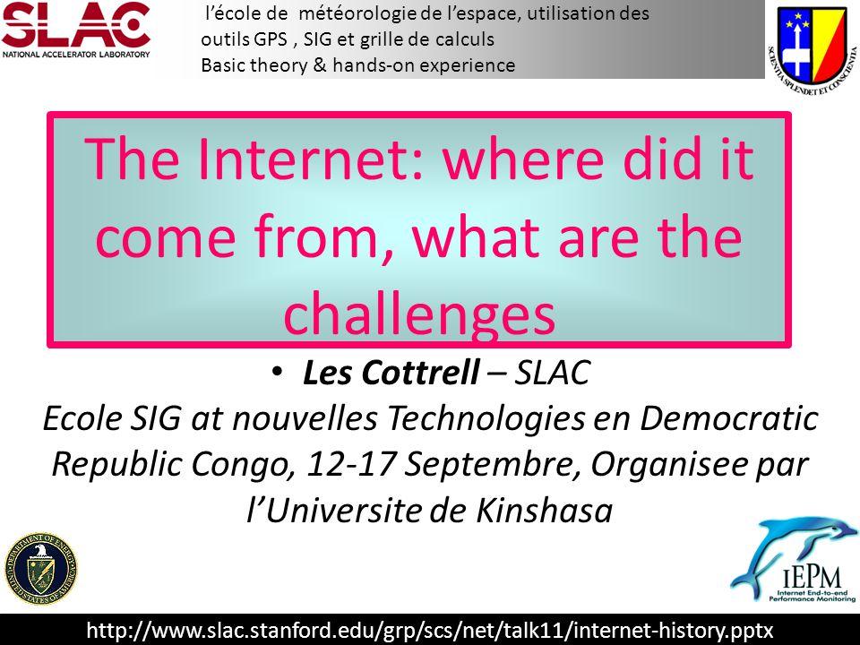 http://www.slac.stanford.edu/grp/scs/net/talk11/internet-history.pptx lécole de météorologie de lespace, utilisation des outils GPS, SIG et grille de