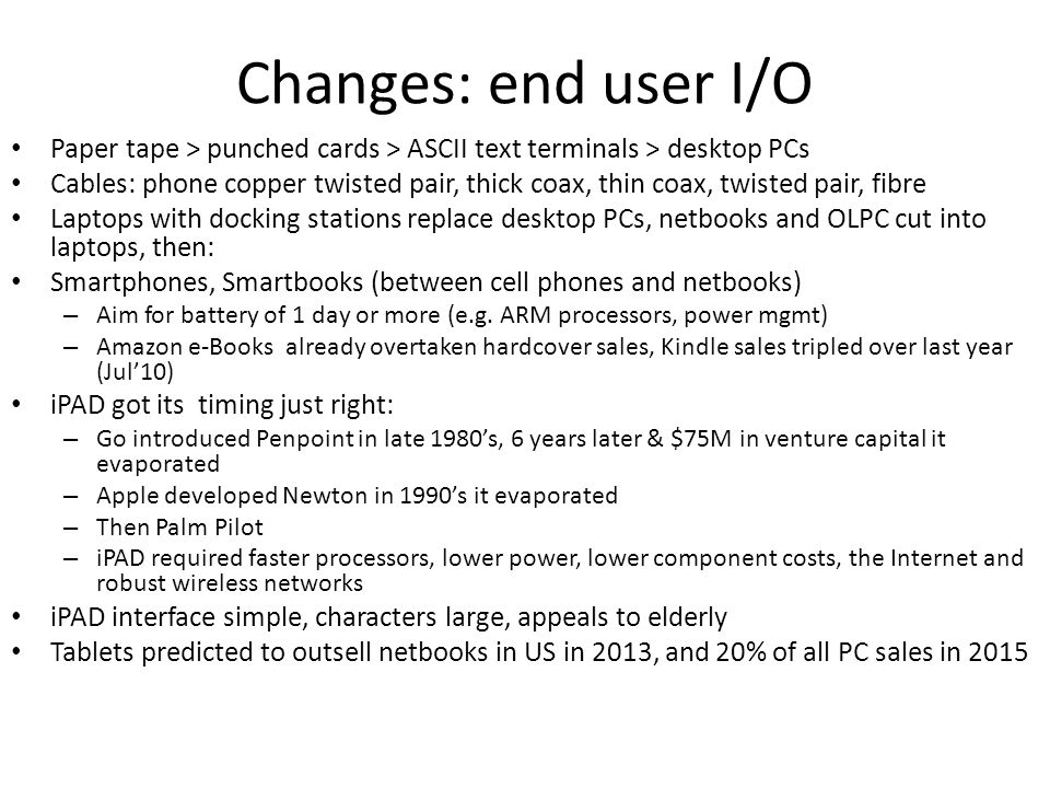 Changes: end user I/O Paper tape > punched cards > ASCII text terminals > desktop PCs Cables: phone copper twisted pair, thick coax, thin coax, twiste