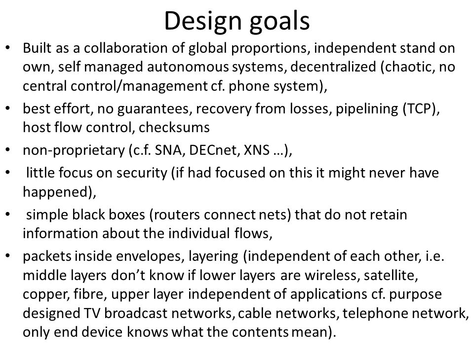 Design goals Built as a collaboration of global proportions, independent stand on own, self managed autonomous systems, decentralized (chaotic, no cen