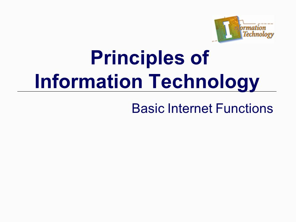 Principles of Information Technology Basic Internet Functions