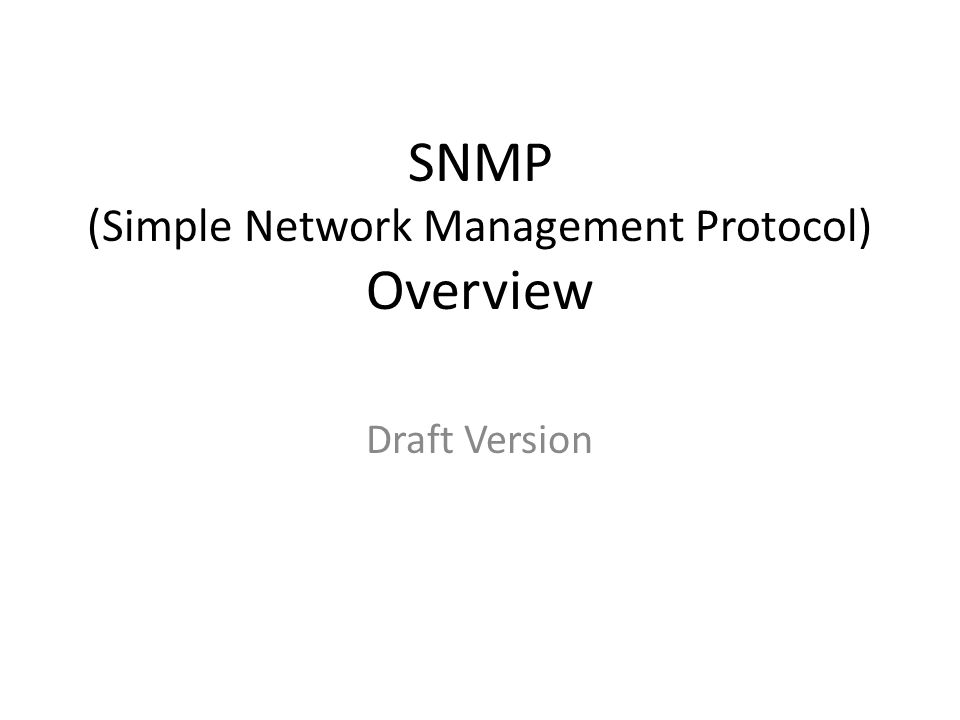 SNMP (Simple Network Management Protocol) Overview Draft Version