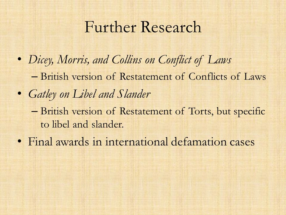 Further Research Dicey, Morris, and Collins on Conflict of Laws – British version of Restatement of Conflicts of Laws Gatley on Libel and Slander – Br