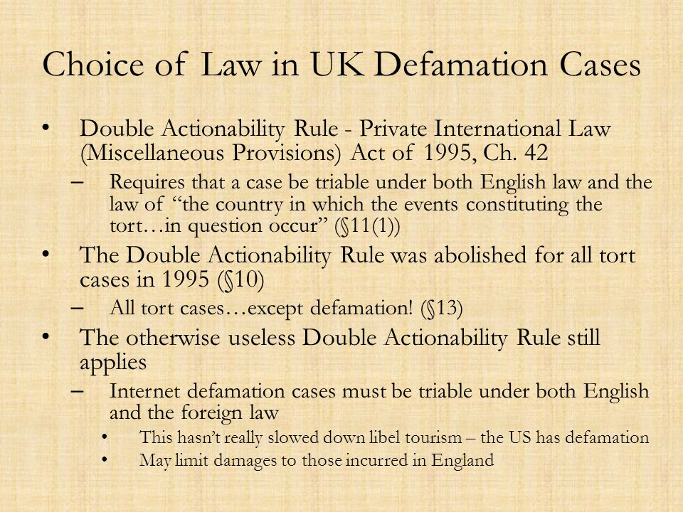 Choice of Law in UK Defamation Cases Double Actionability Rule - Private International Law (Miscellaneous Provisions) Act of 1995, Ch. 42 – Requires t