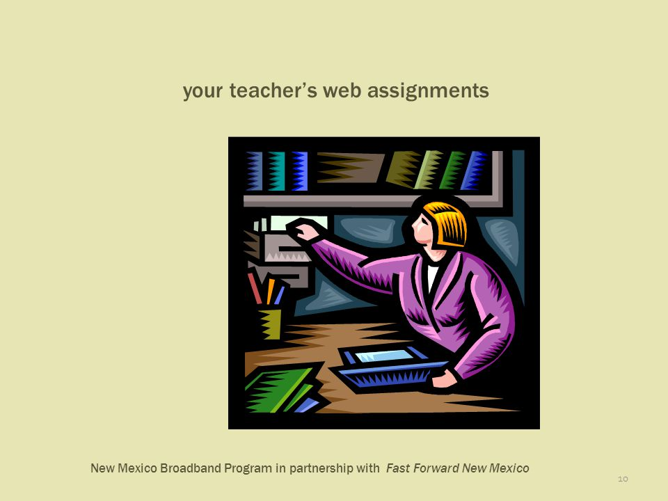 New Mexico Broadband Program in partnership with Fast Forward New Mexico 10 your teachers web assignments
