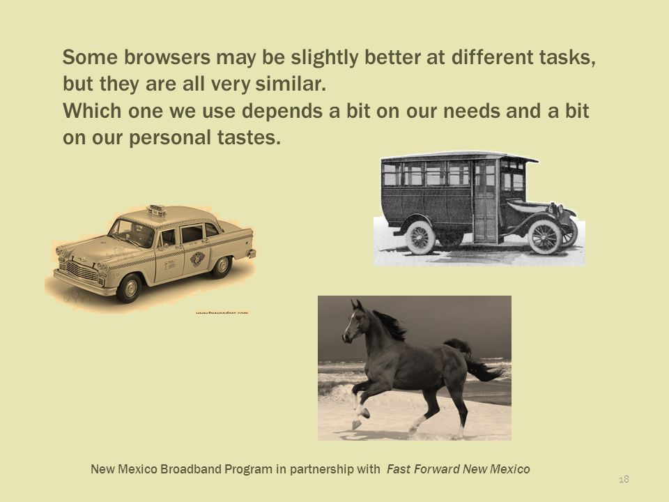 New Mexico Broadband Program in partnership with Fast Forward New Mexico 18 Some browsers may be slightly better at different tasks, but they are all very similar.