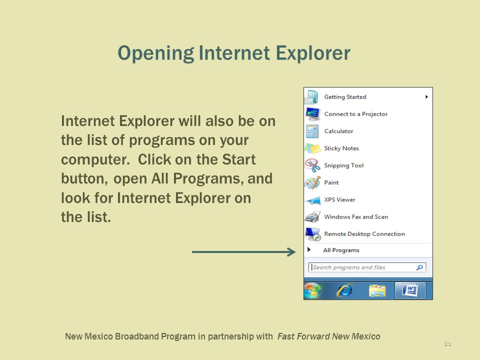 New Mexico Broadband Program in partnership with Fast Forward New Mexico Opening Internet Explorer 21 Internet Explorer will also be on the list of programs on your computer.