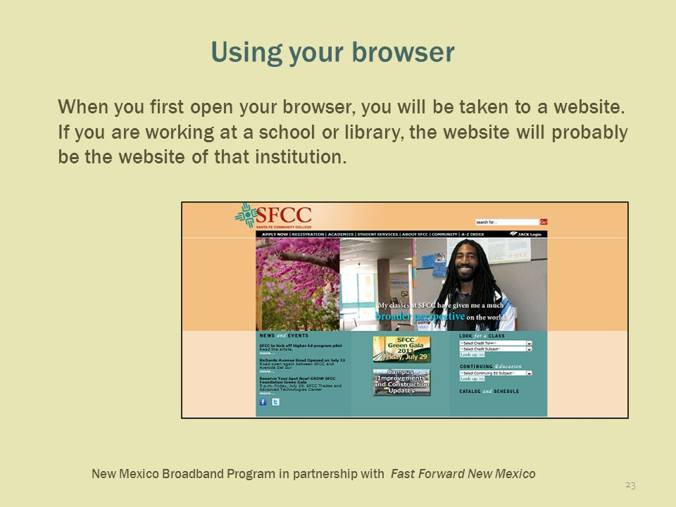 New Mexico Broadband Program in partnership with Fast Forward New Mexico Using your browser When you first open your browser, you will be taken to a website.