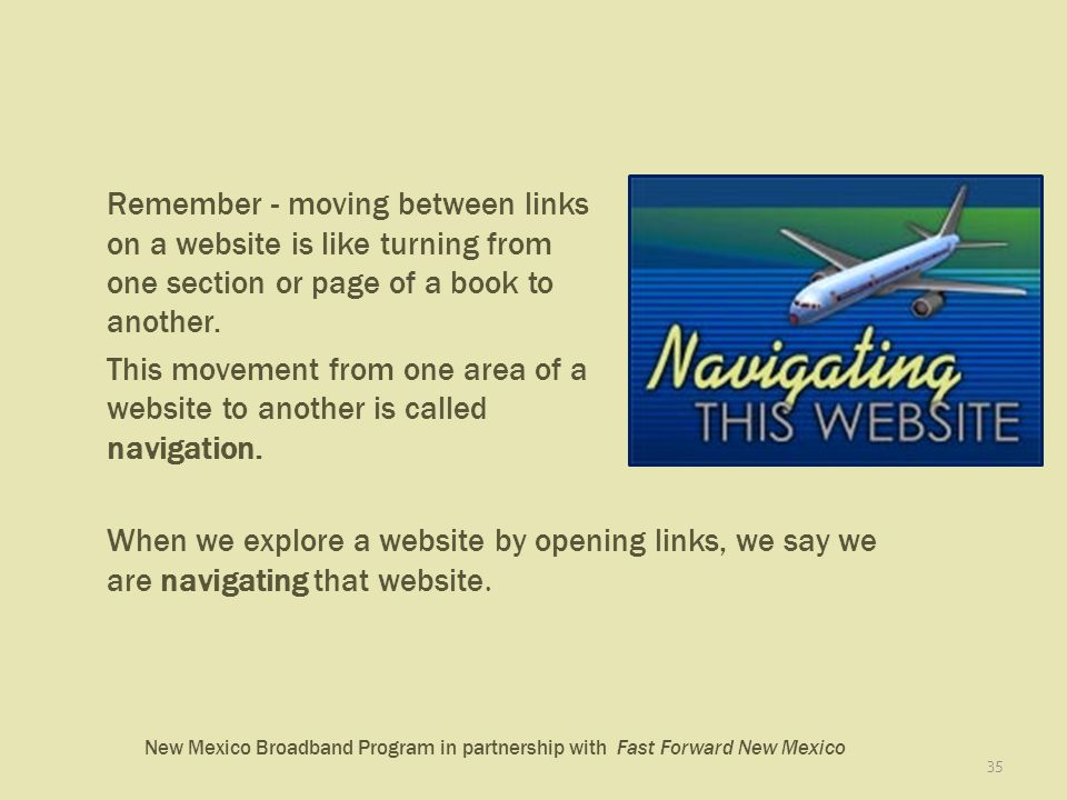 New Mexico Broadband Program in partnership with Fast Forward New Mexico 35 Remember - moving between links on a website is like turning from one section or page of a book to another.