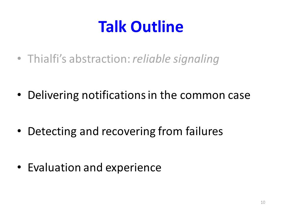 Talk Outline Thialfis abstraction: reliable signaling Delivering notifications in the common case Detecting and recovering from failures Evaluation an