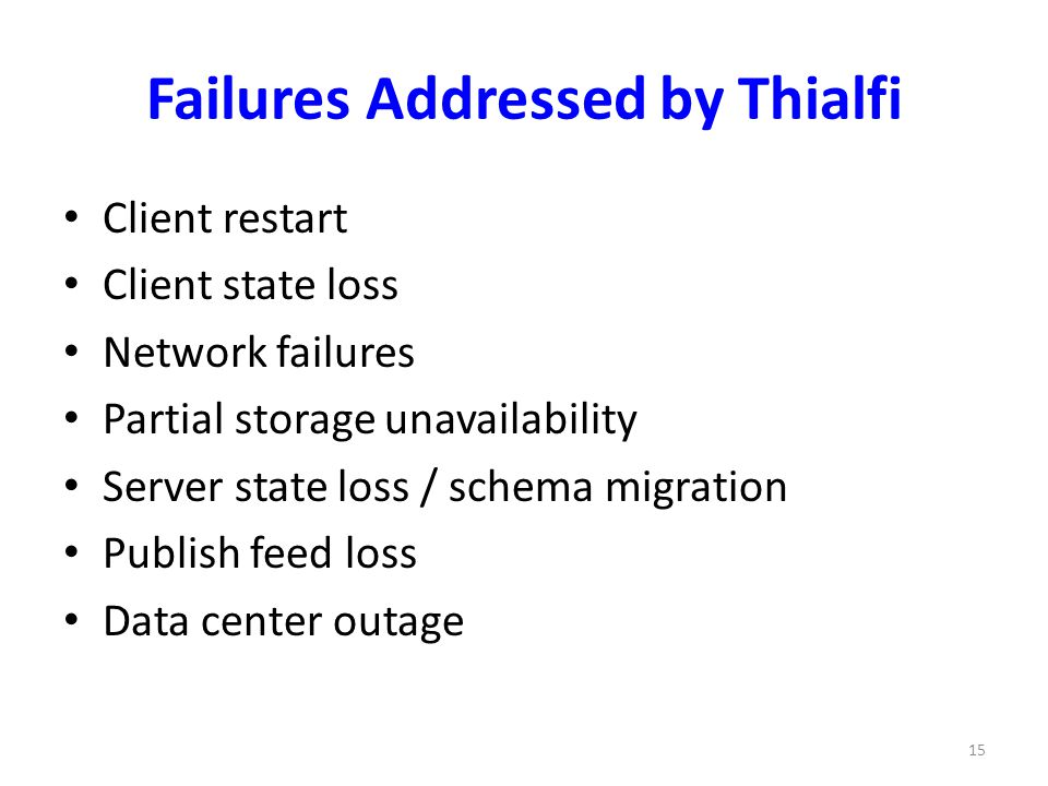 Failures Addressed by Thialfi Client restart Client state loss Network failures Partial storage unavailability Server state loss / schema migration Pu