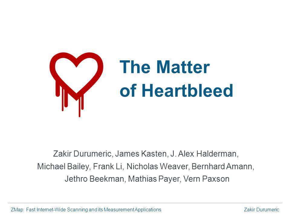 ZMap: Fast Internet-Wide Scanning and its Measurement ApplicationsZakir Durumeric The Matter of Heartbleed Zakir Durumeric, James Kasten, J.