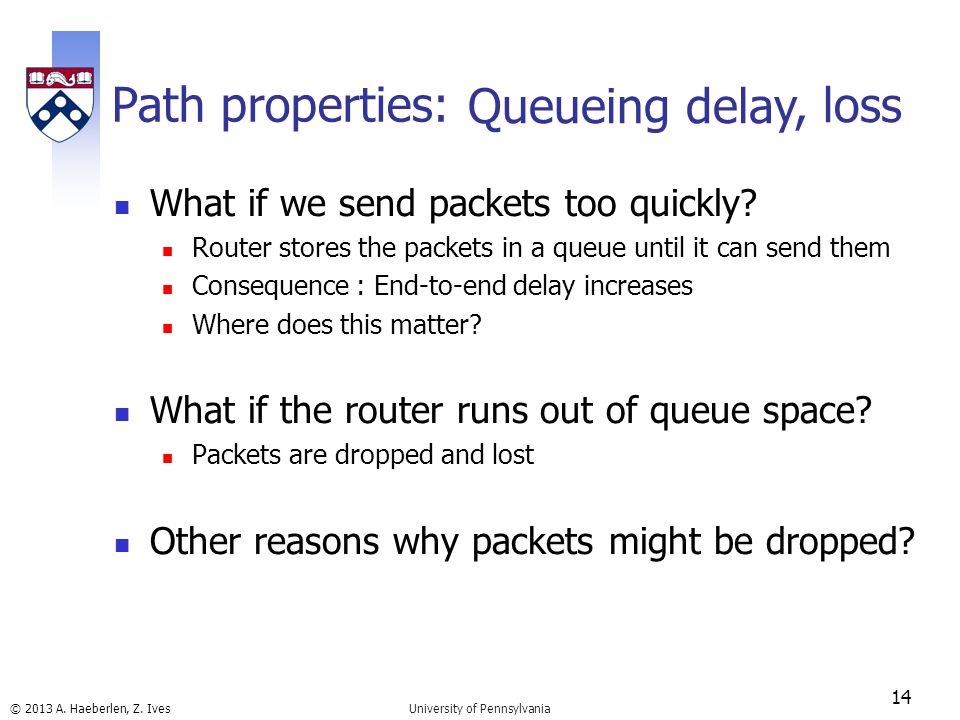 © 2013 A. Haeberlen, Z. Ives Path properties: What if we send packets too quickly.