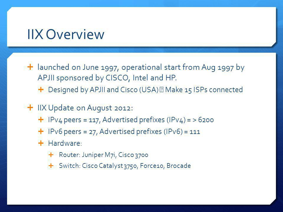 IIX Overview launched on June 1997, operational start from Aug 1997 by APJII sponsored by CISCO, Intel and HP. Designed by APJII and Cisco (USA) Make