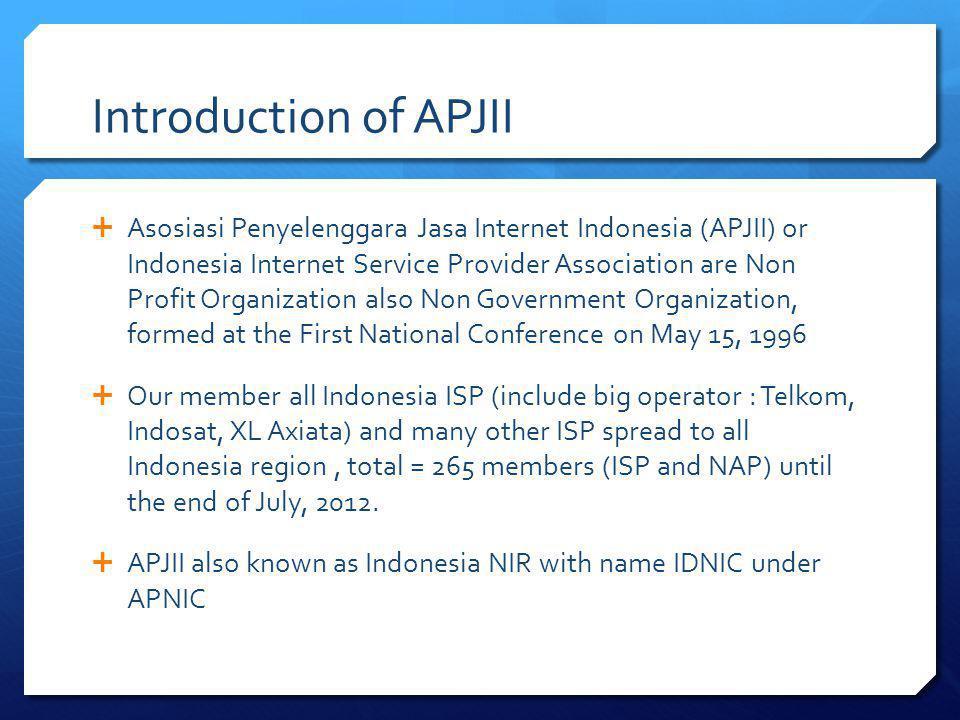 Introduction of APJII Asosiasi Penyelenggara Jasa Internet Indonesia (APJII) or Indonesia Internet Service Provider Association are Non Profit Organiz