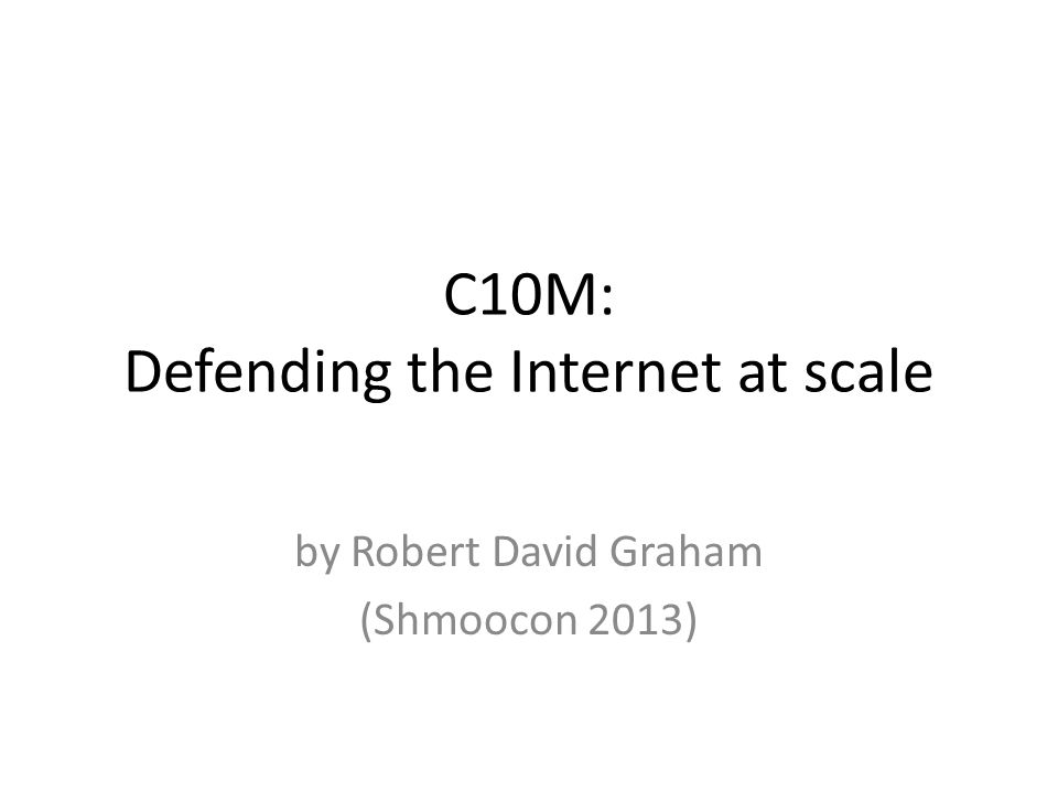 C10M: Defending the Internet at scale by Robert David Graham (Shmoocon 2013)