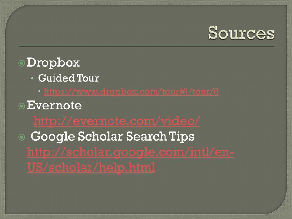 Dropbox Guided Tour https://www.dropbox.com/tour#!/tour/5 Evernote http://evernote.com/video/http://evernote.com/video/ Google Scholar Search Tips http://scholar.google.com/intl/en- US/scholar/help.html http://scholar.google.com/intl/en- US/scholar/help.html
