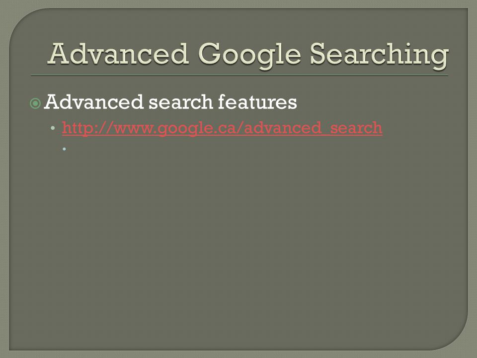 Advanced search features http://www.google.ca/advanced_search