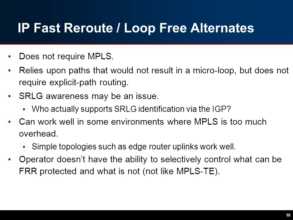 IP Fast Reroute / Loop Free Alternates Does not require MPLS.