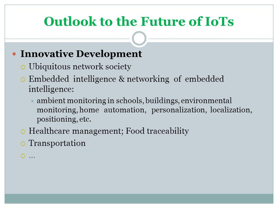 Outlook to the Future of IoTs Innovative Development Ubiquitous network society Embedded intelligence & networking of embedded intelligence: ambient m