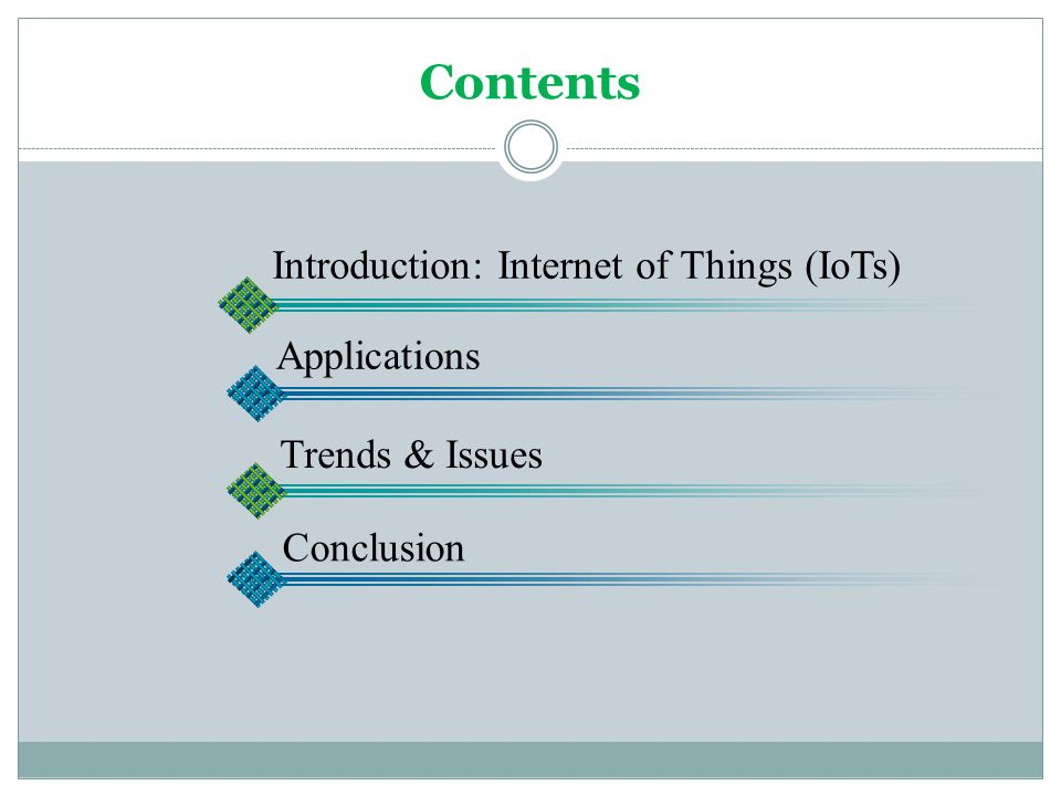 Contents Introduction: Internet of Things (IoTs) Applications Trends & Issues Conclusion