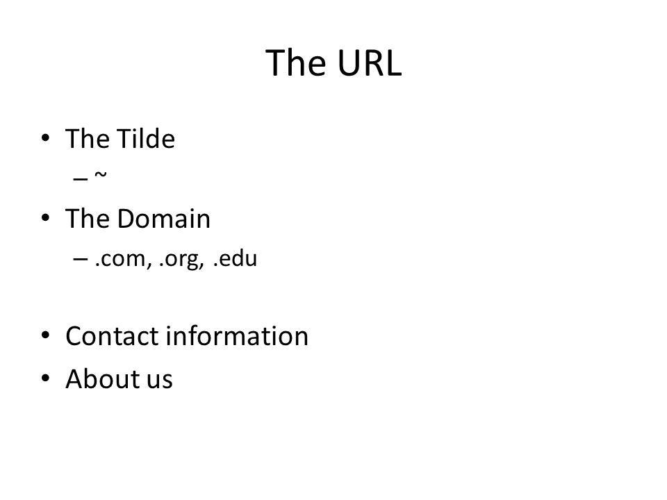 The URL The Tilde – ~ The Domain –.com,.org,.edu Contact information About us