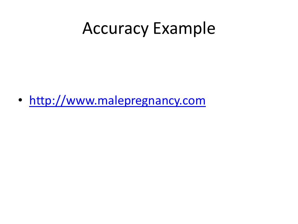 Accuracy Example http://www.malepregnancy.com