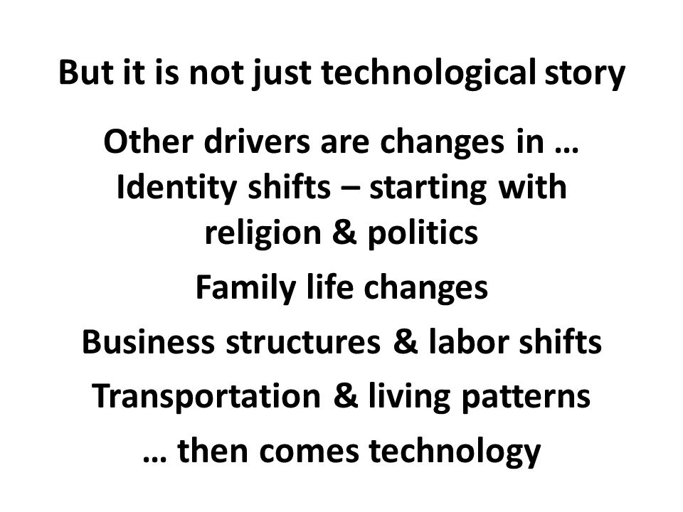 But it is not just technological story Other drivers are changes in … Identity shifts – starting with religion & politics Family life changes Business