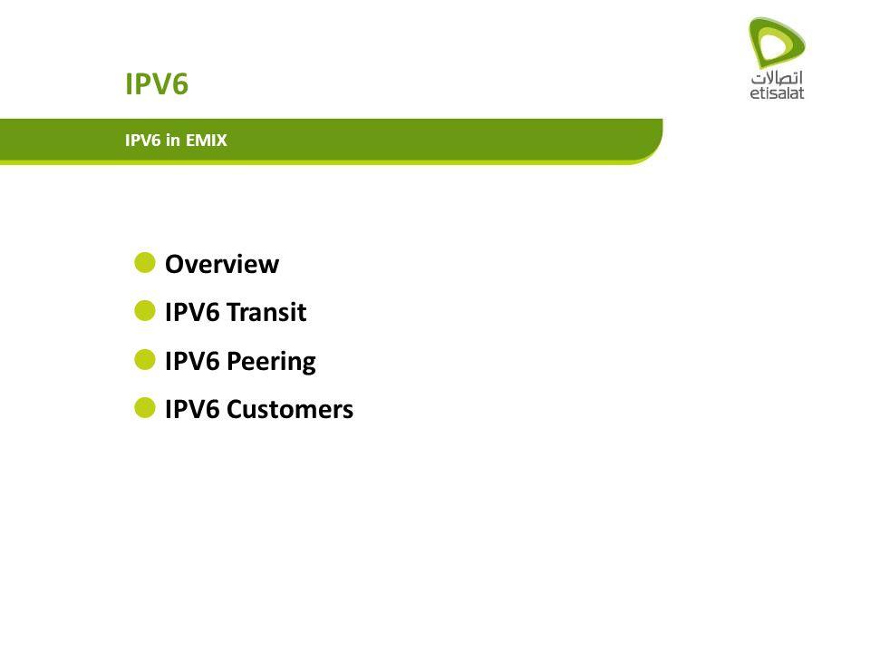 Overview IPV6 Transit IPV6 Peering IPV6 Customers IPV6 IPV6 in EMIX