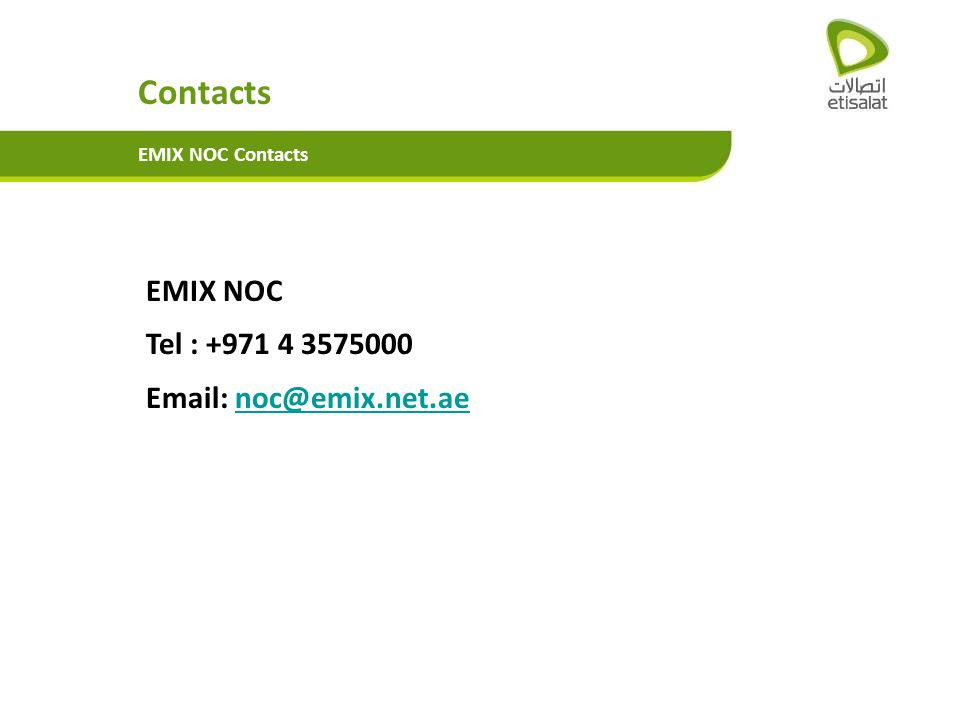 EMIX NOC Tel : +971 4 3575000 Email: noc@emix.net.aenoc@emix.net.ae Contacts EMIX NOC Contacts