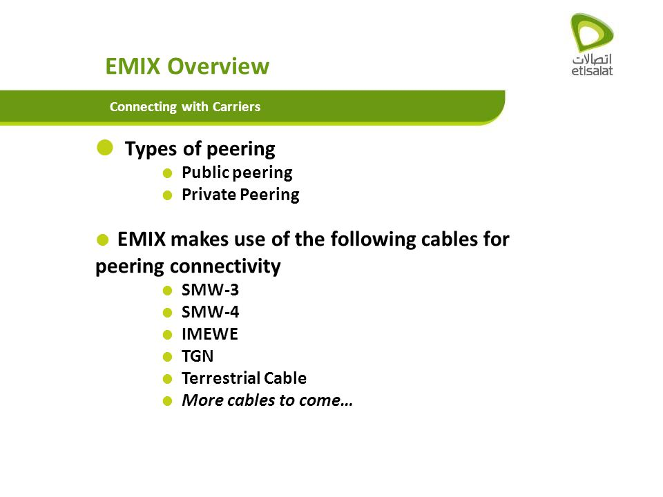 Types of peering Public peering Private Peering EMIX makes use of the following cables for peering connectivity SMW-3 SMW-4 IMEWE TGN Terrestrial Cabl
