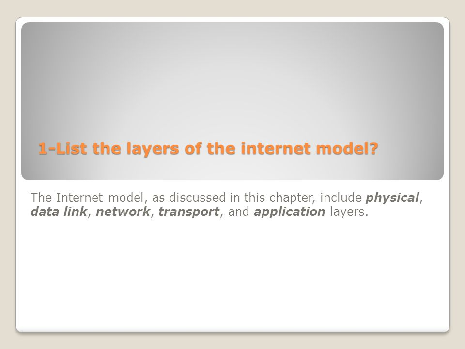 1-List the layers of the internet model? The Internet model, as discussed in this chapter, include physical, data link, network, transport, and applic