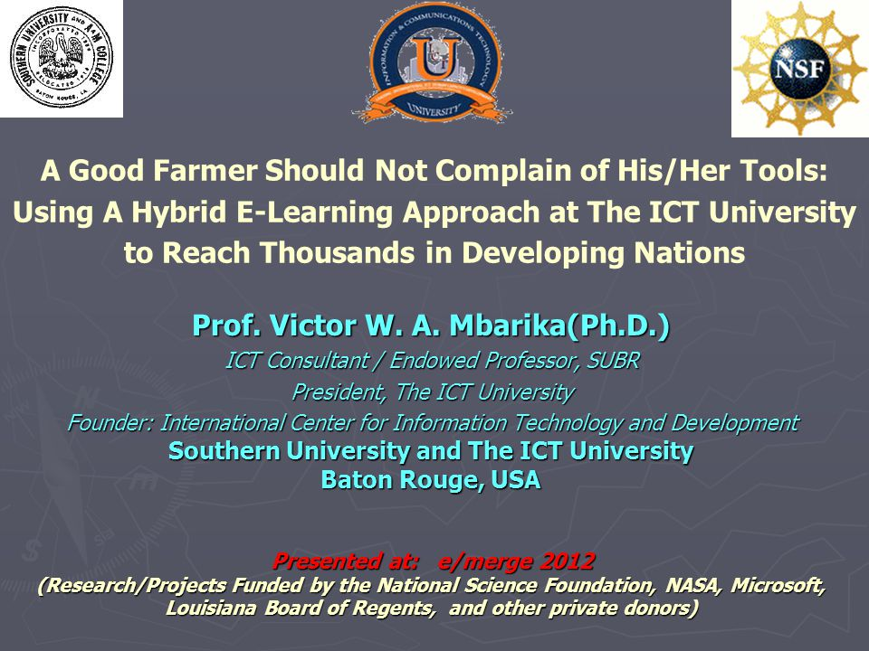 A Good Farmer Should Not Complain of His/Her Tools: Using A Hybrid E-Learning Approach at The ICT University to Reach Thousands in Developing Nations Prof.