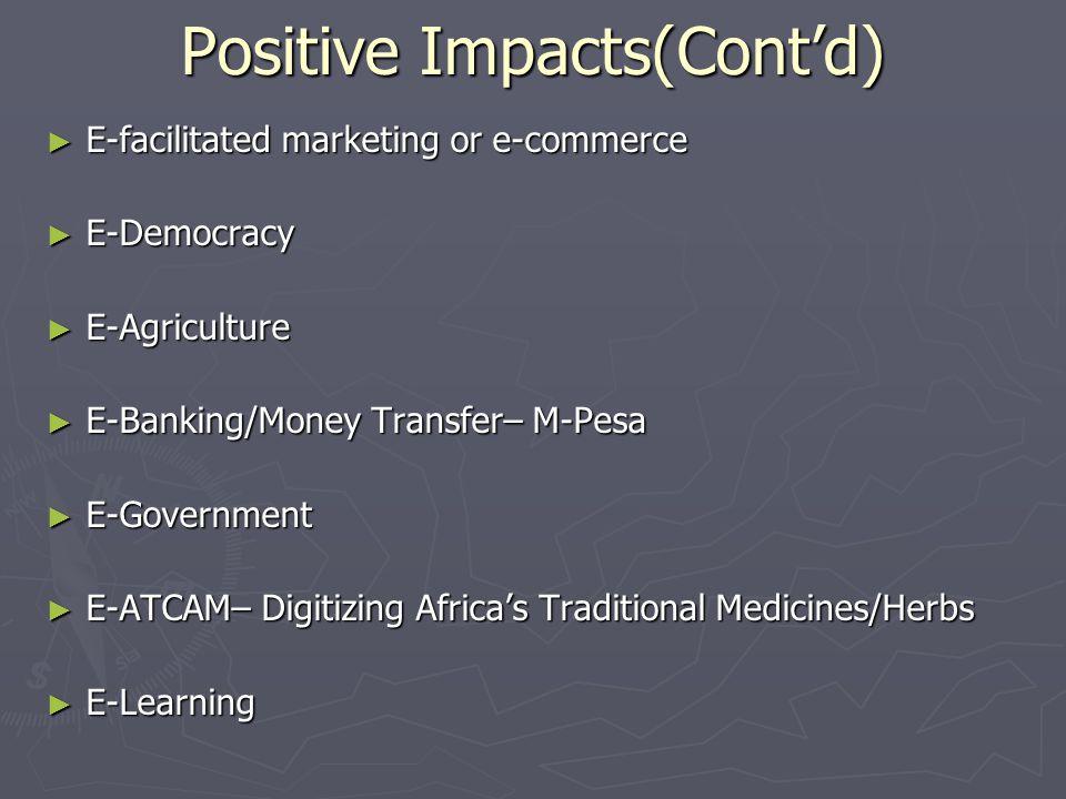 Positive Impacts(Contd) E-facilitated marketing or e-commerce E-facilitated marketing or e-commerce E-Democracy E-Democracy E-Agriculture E-Agricultur