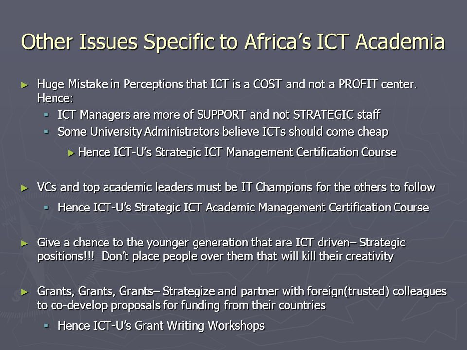 Other Issues Specific to Africas ICT Academia Huge Mistake in Perceptions that ICT is a COST and not a PROFIT center.