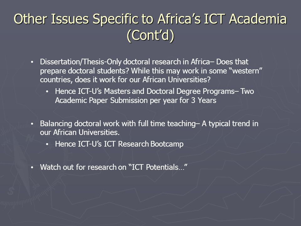 Other Issues Specific to Africas ICT Academia (Contd) Dissertation/Thesis-Only doctoral research in Africa– Does that prepare doctoral students.