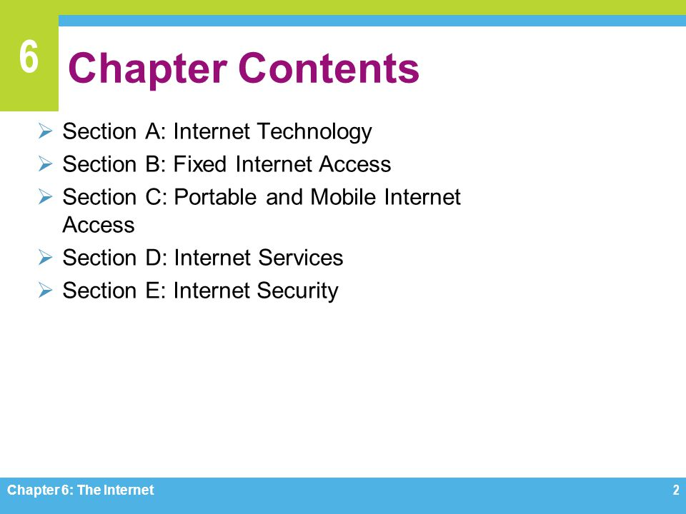 6 Chapter Contents Section A: Internet Technology Section B: Fixed Internet Access Section C: Portable and Mobile Internet Access Section D: Internet
