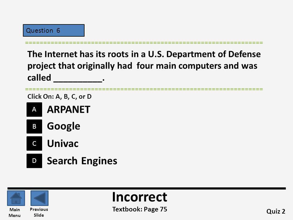 Question 6 B A C D ================================================================= The Internet has its roots in a U.S.