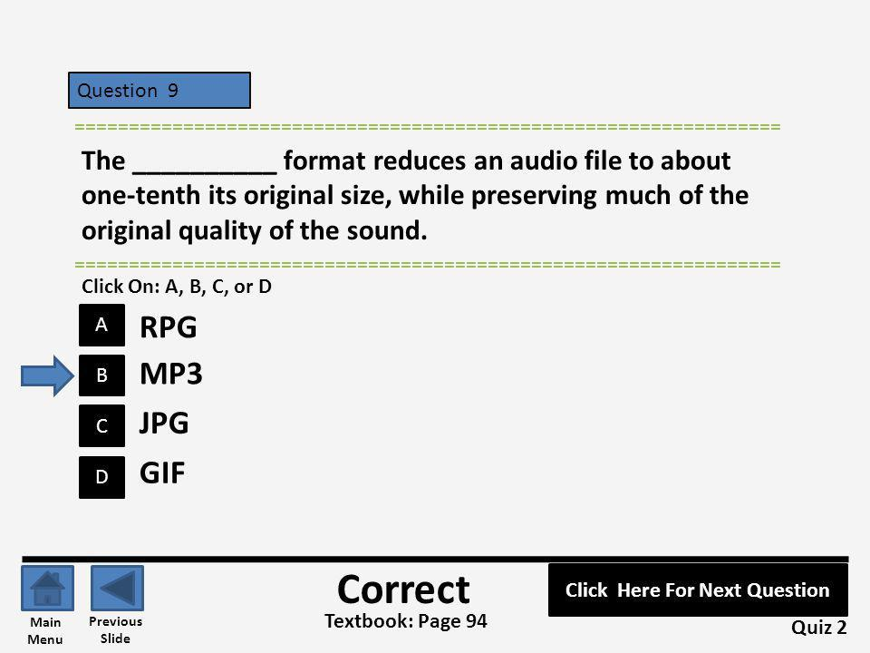Question 9 D B C A ================================================================= The __________ format reduces an audio file to about one-tenth it