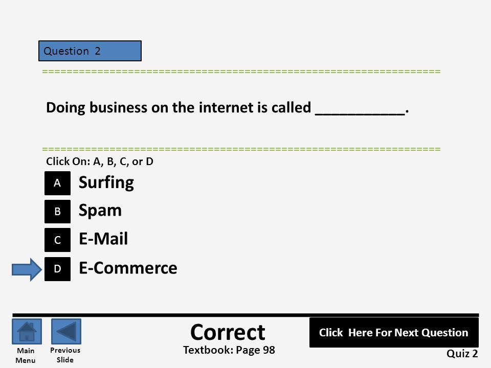 Question 2 B A C D ================================================================= Doing business on the internet is called ___________. Quiz 2 Text