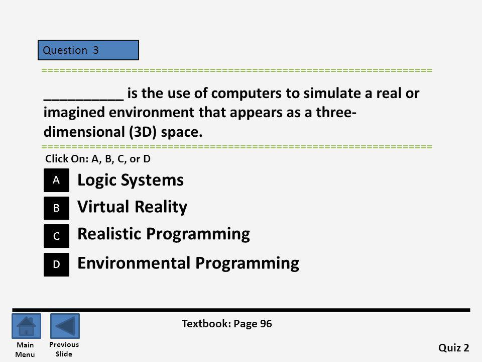 Question 3 D B C A ================================================================= __________ is the use of computers to simulate a real or imagined