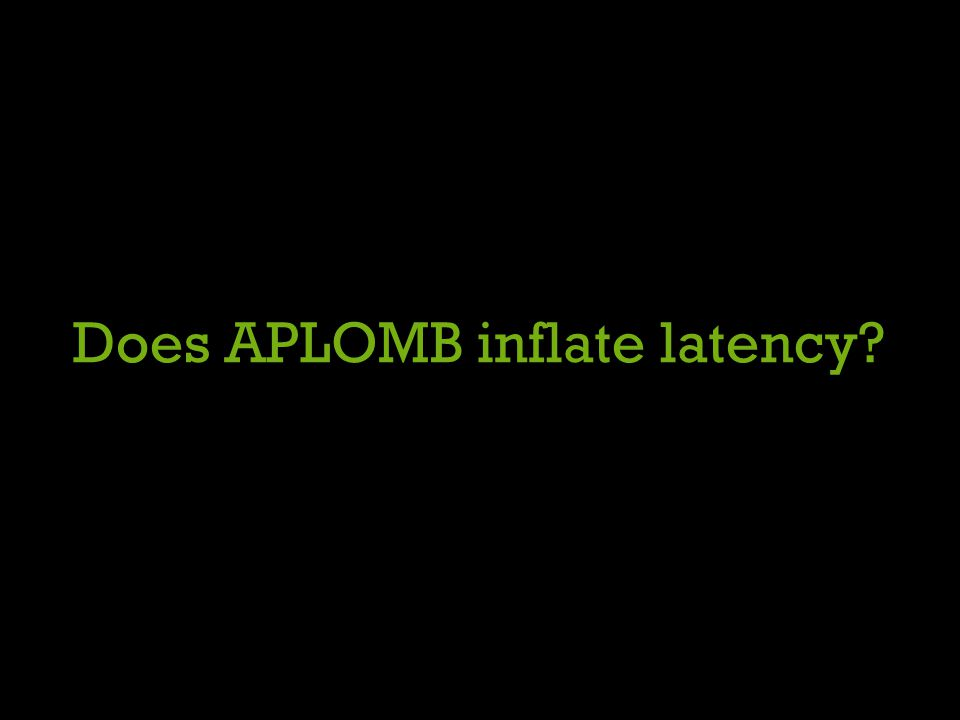 Does APLOMB inflate latency?