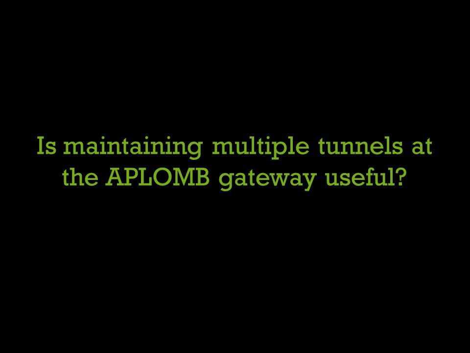 Is maintaining multiple tunnels at the APLOMB gateway useful?