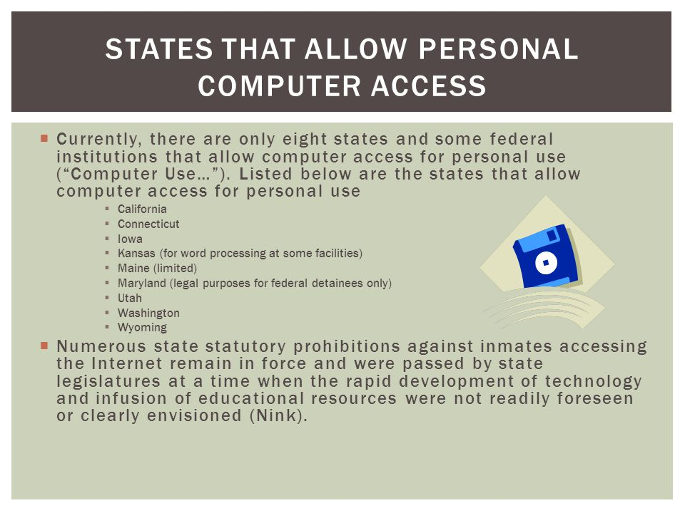 Currently, there are only eight states and some federal institutions that allow computer access for personal use (Computer Use…).