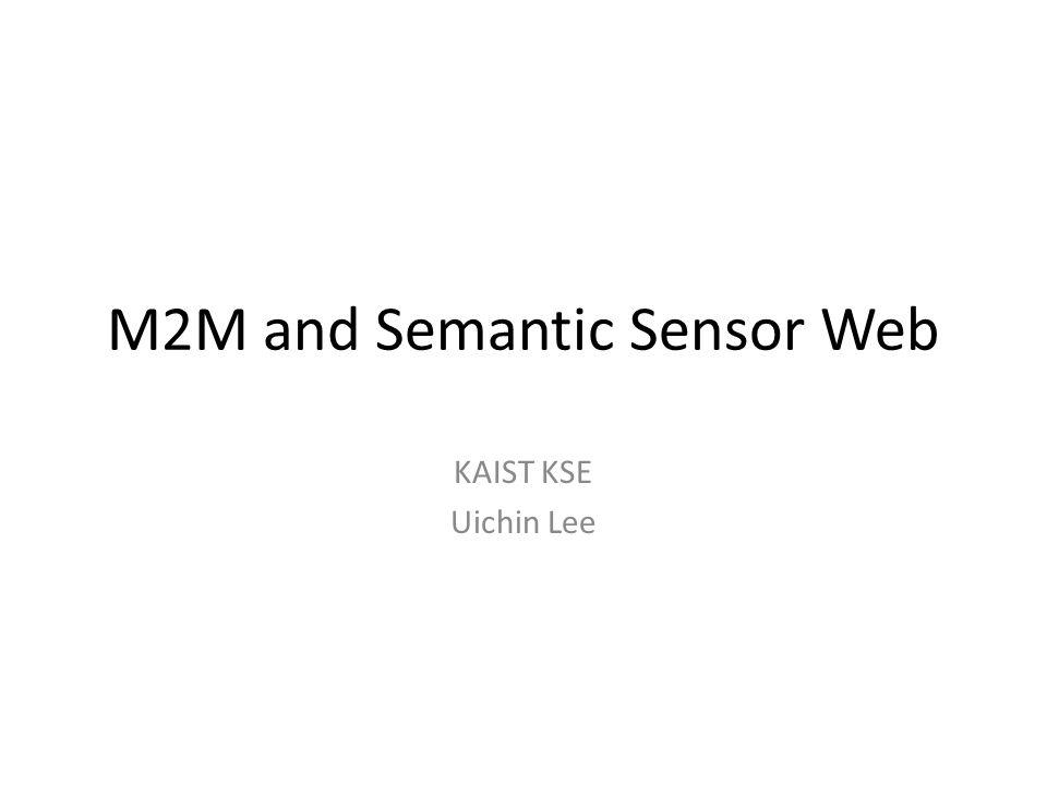 M2M and Semantic Sensor Web KAIST KSE Uichin Lee