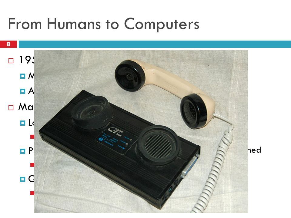 From Humans to Computers 8 1958: First use of a modem Machine to machine communication Analog vs.