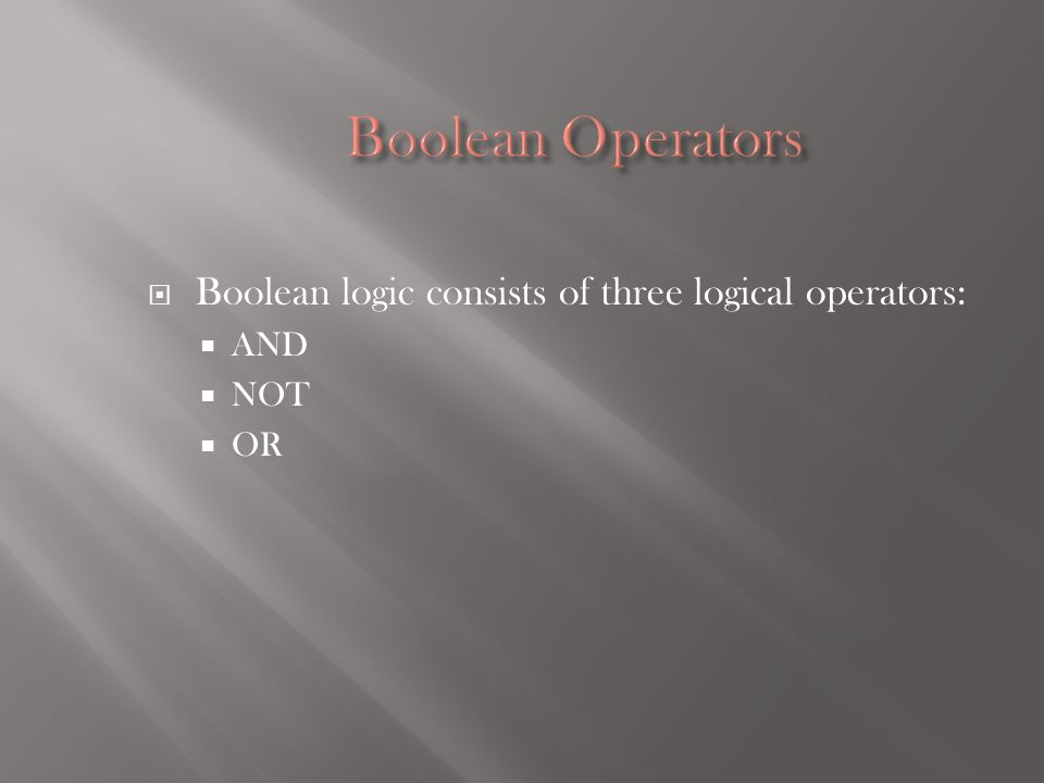 Boolean logic consists of three logical operators: AND NOT OR